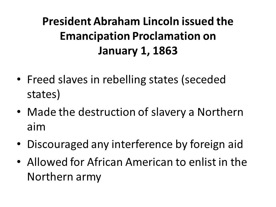 President Abraham Lincoln issued the Emancipation Proclamation on January 1, 1863