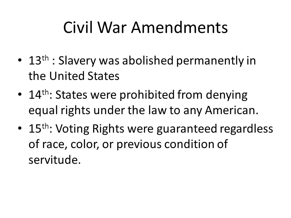 Civil War Amendments 13th : Slavery was abolished permanently in the United States.