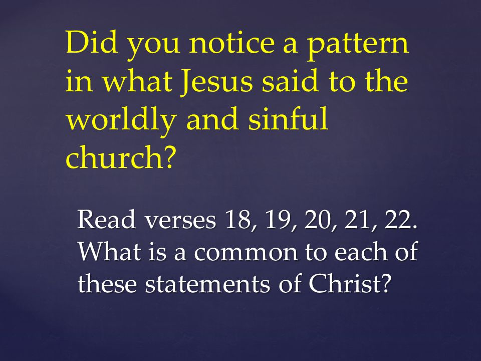 Did you notice a pattern in what Jesus said to the worldly and sinful church