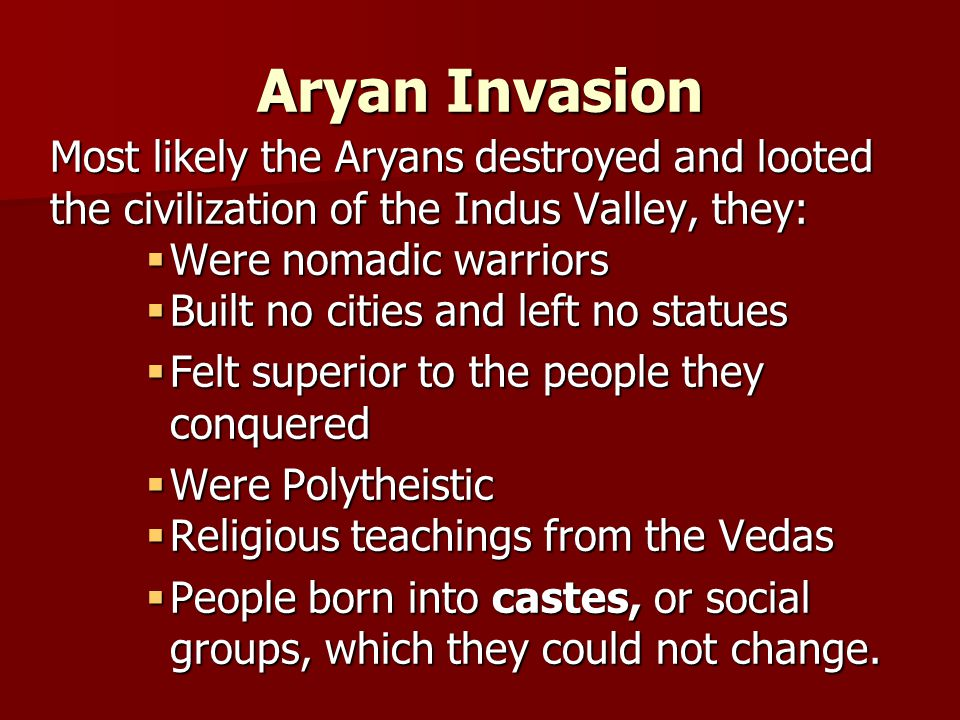 Aryan Invasion Most likely the Aryans destroyed and looted