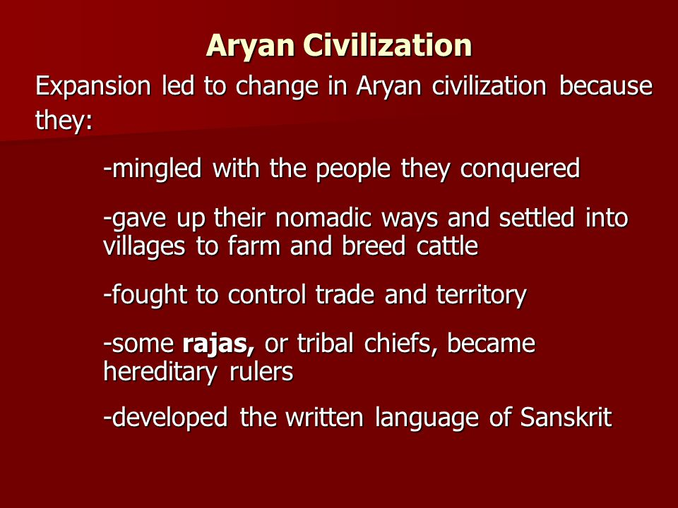 Aryan Civilization Expansion led to change in Aryan civilization because. they: -mingled with the people they conquered.