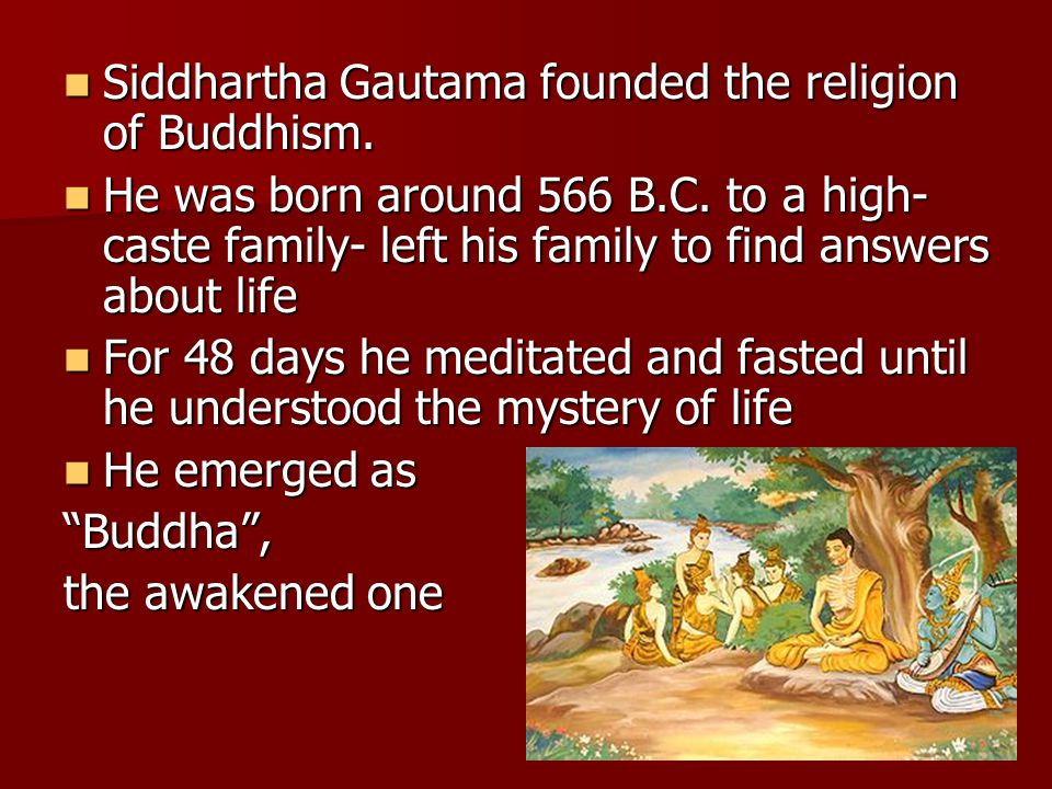 Siddhartha Gautama founded the religion of Buddhism.