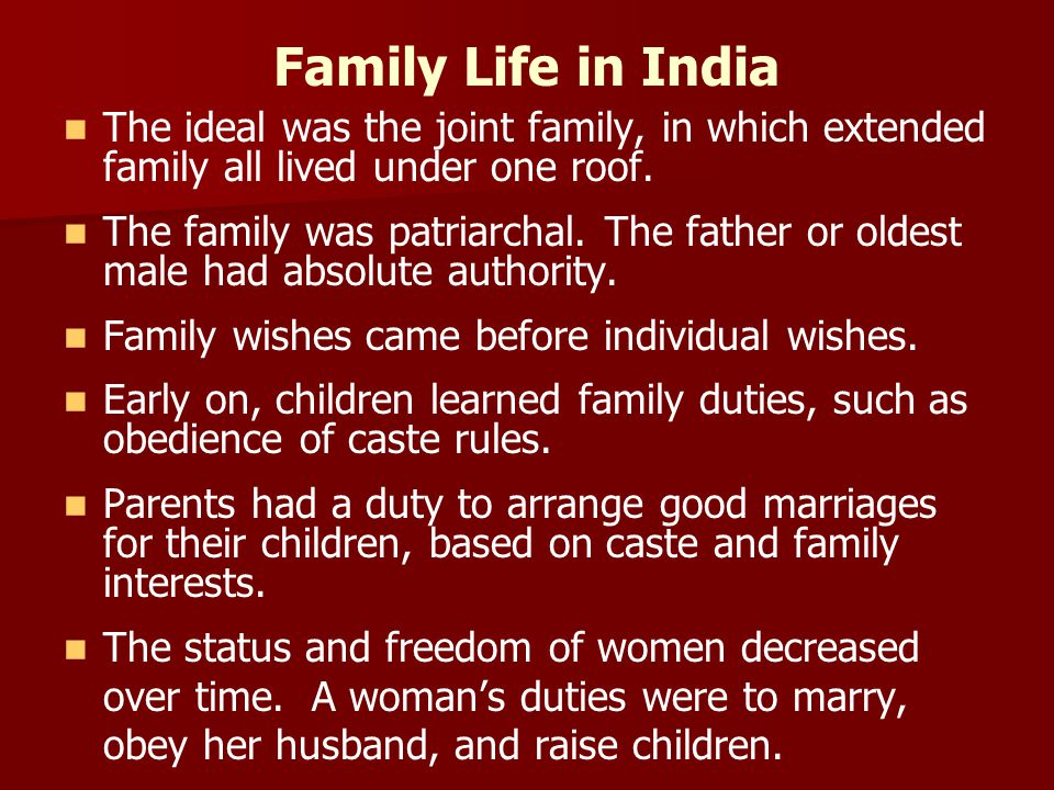 Family Life in India The ideal was the joint family, in which extended family all lived under one roof.
