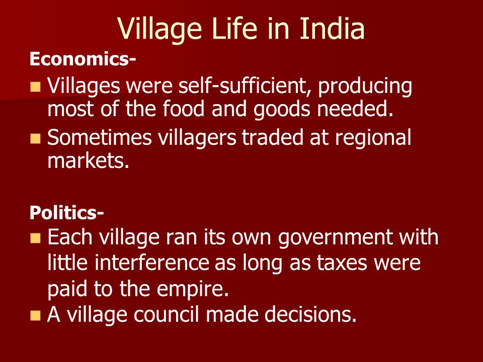 Village Life in India Economics- Villages were self-sufficient, producing most of the food and goods needed.