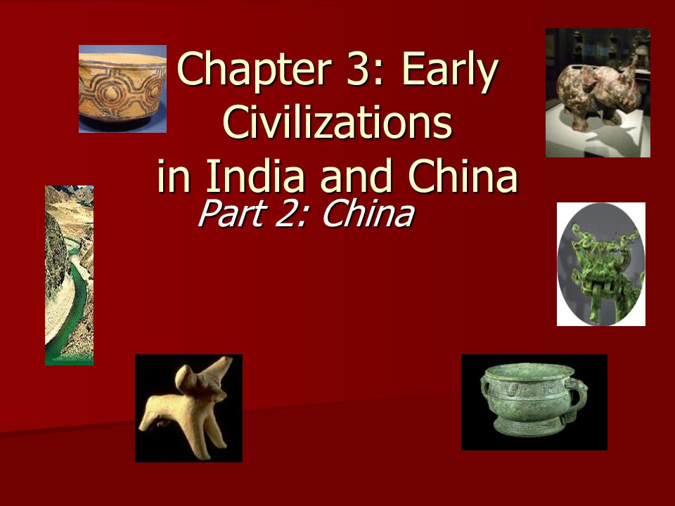 Chapter 3: Early Civilizations in India and China