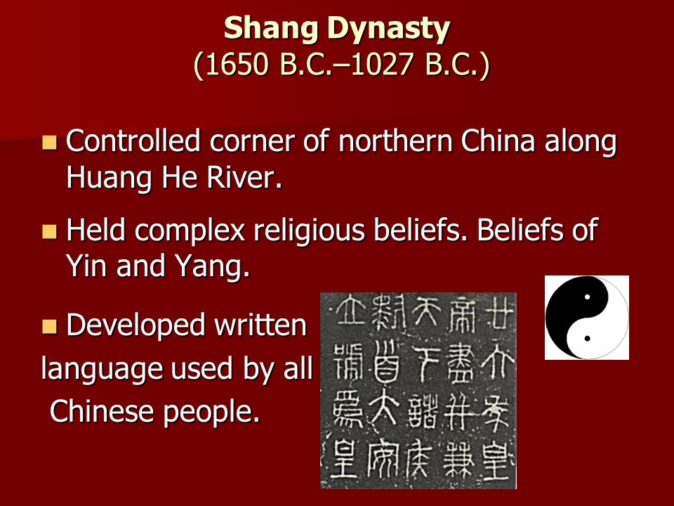 Shang Dynasty (1650 B.C.–1027 B.C.) Controlled corner of northern China along Huang He River.