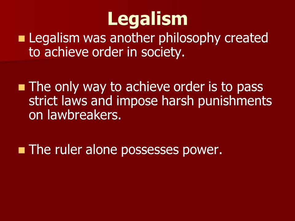 Legalism Legalism was another philosophy created to achieve order in society.