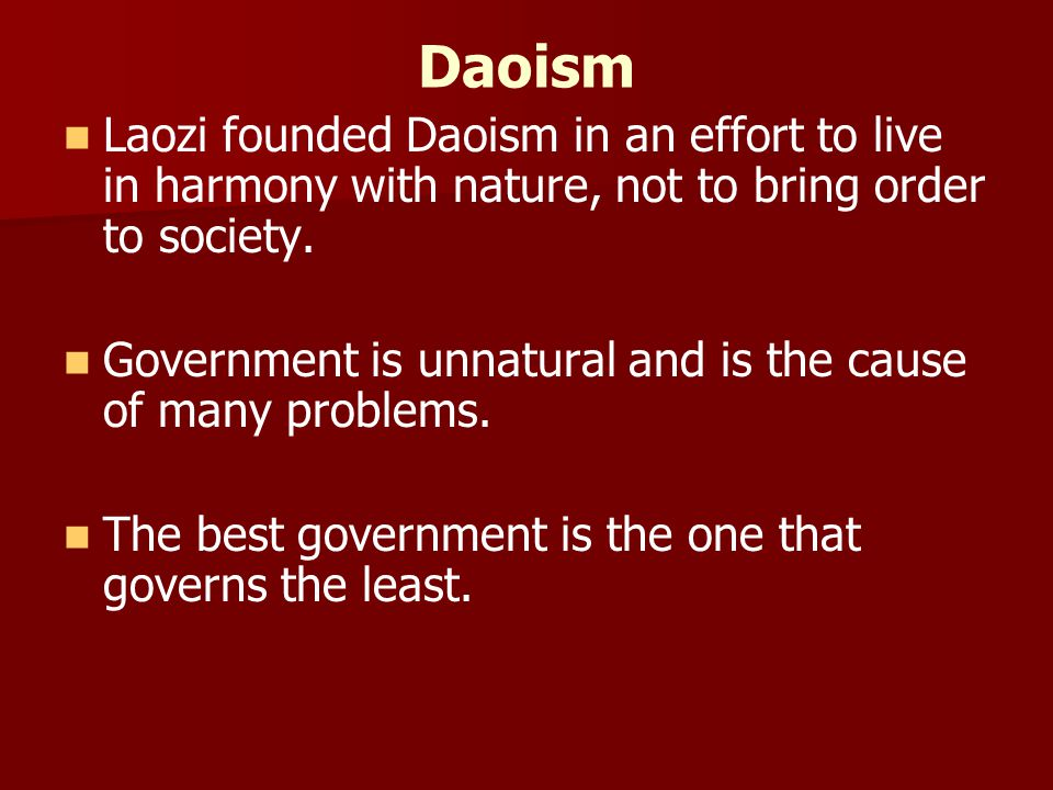 Daoism Laozi founded Daoism in an effort to live in harmony with nature, not to bring order to society.