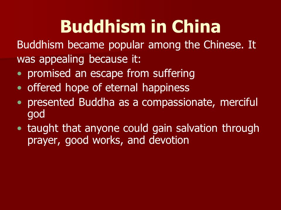 Buddhism in China Buddhism became popular among the Chinese. It