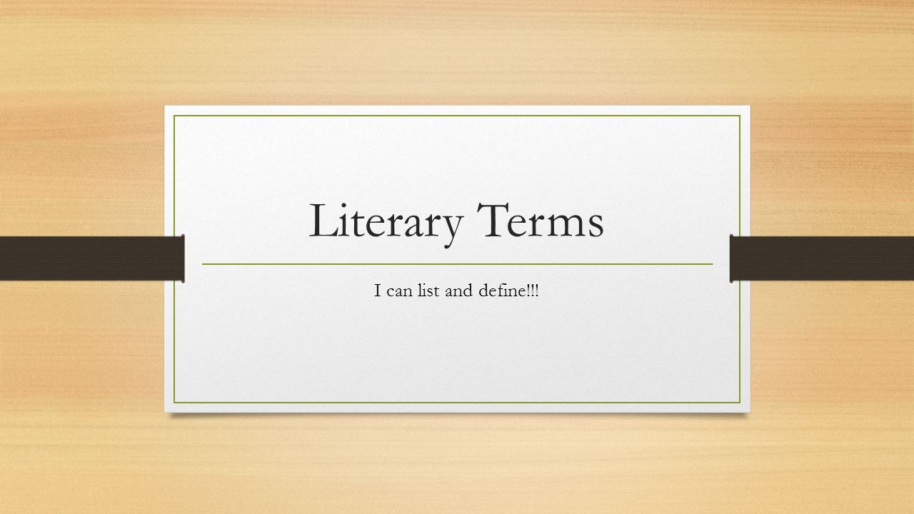 Literary Terms I can list and define!!!
