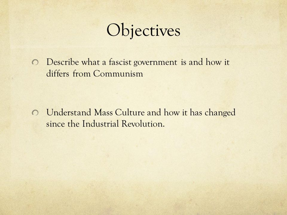 Objectives Describe what a fascist government is and how it differs from Communism.