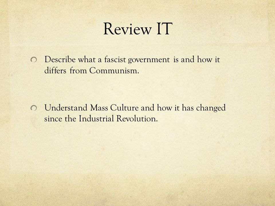 Review IT Describe what a fascist government is and how it differs from Communism.