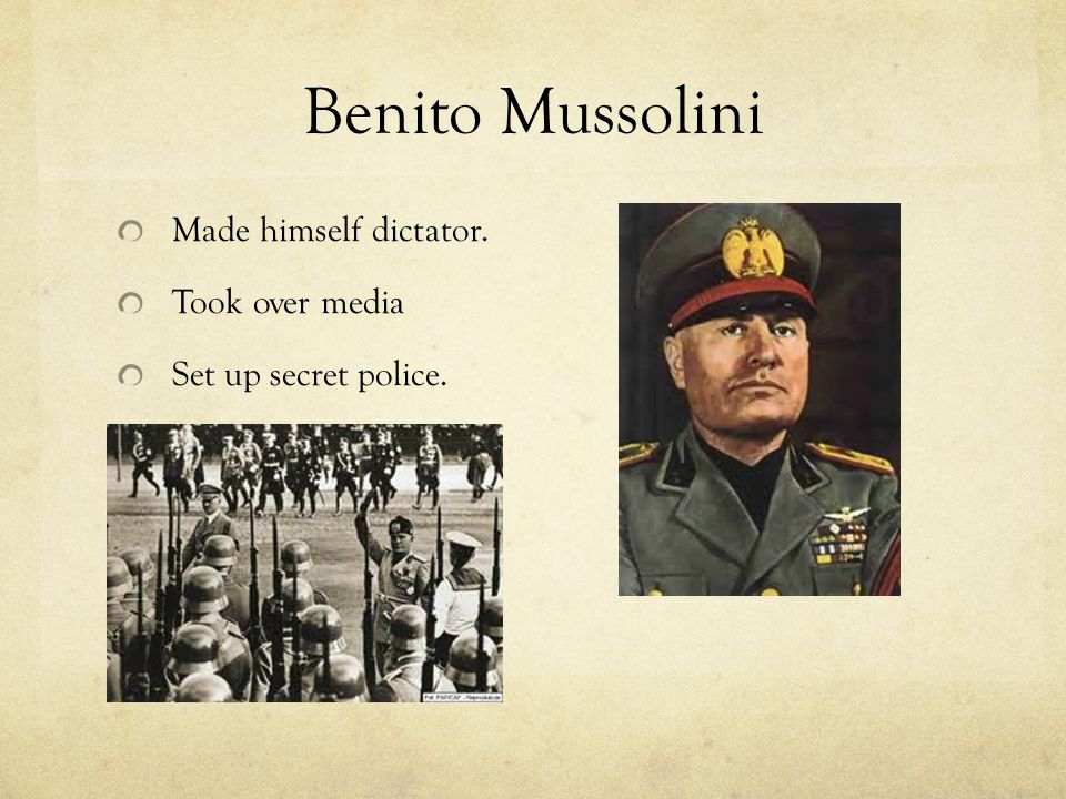 Benito Mussolini Made himself dictator. Took over media