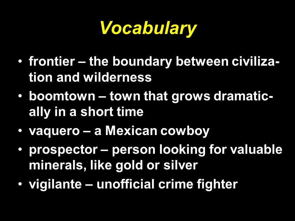 Vocabulary frontier – the boundary between civiliza-tion and wilderness. boomtown – town that grows dramatic-ally in a short time.