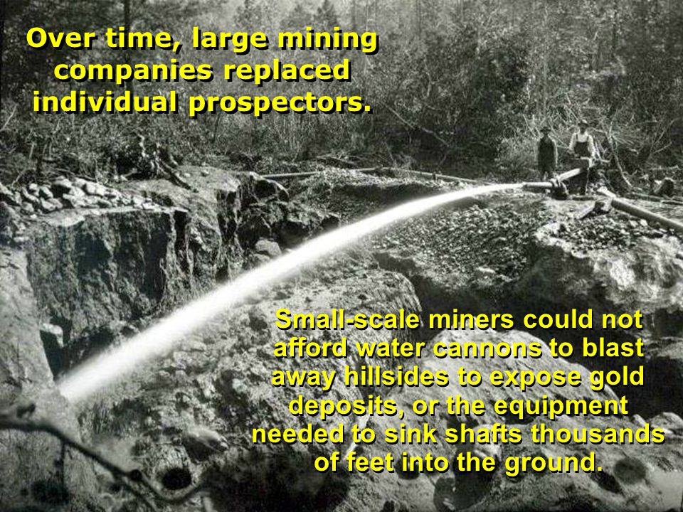 Over time, large mining companies replaced individual prospectors.