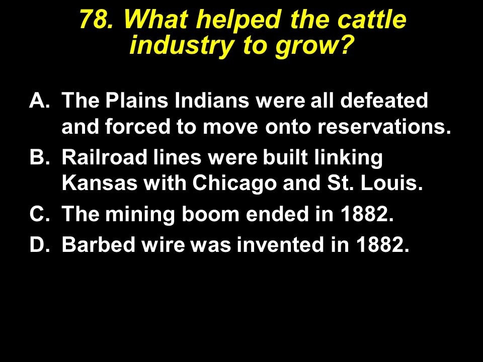 78. What helped the cattle industry to grow