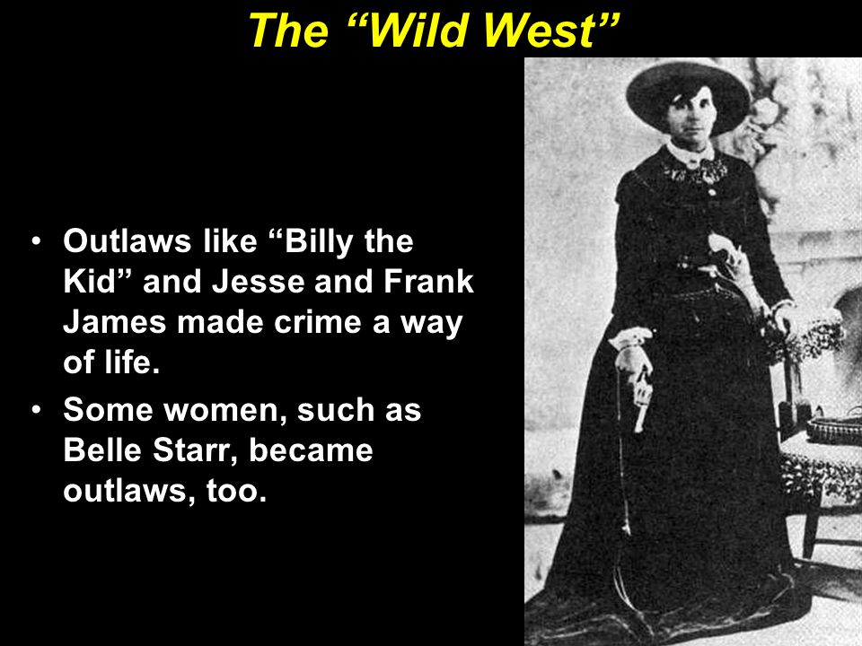 The Wild West Outlaws like Billy the Kid and Jesse and Frank James made crime a way of life.