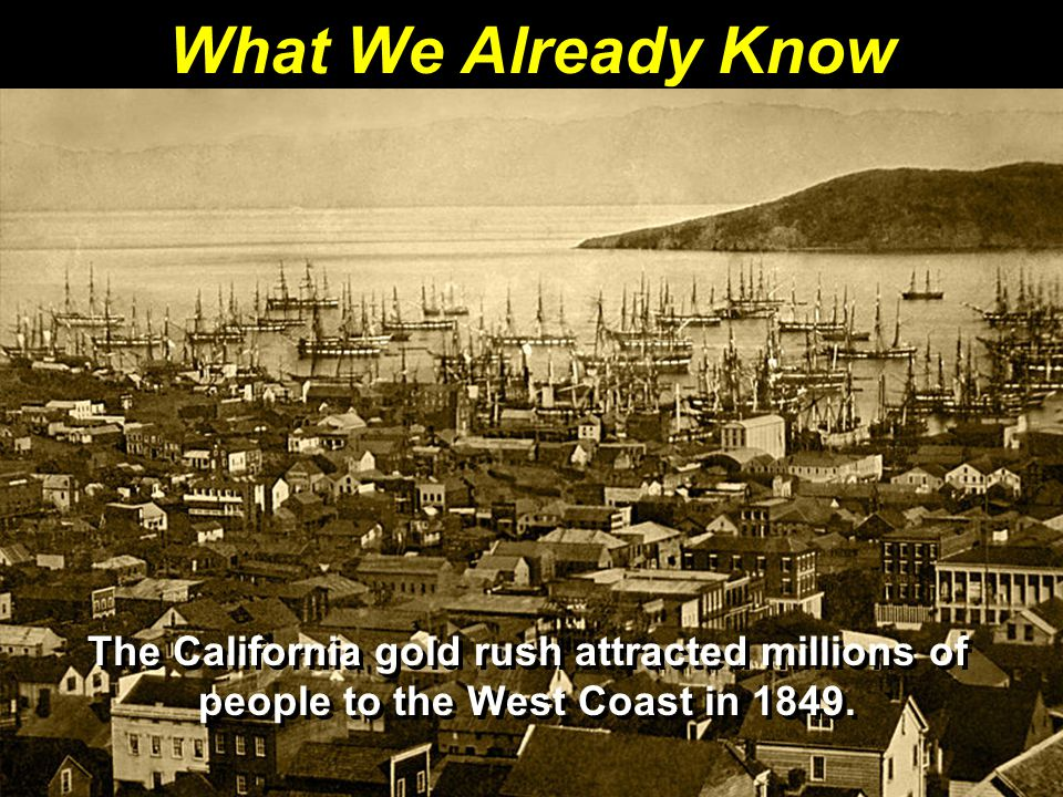 What We Already Know The California gold rush attracted millions of people to the West Coast in 1849.