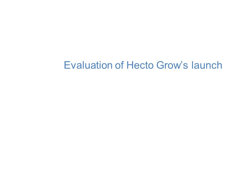 Evaluation of Hecto Grow's launch