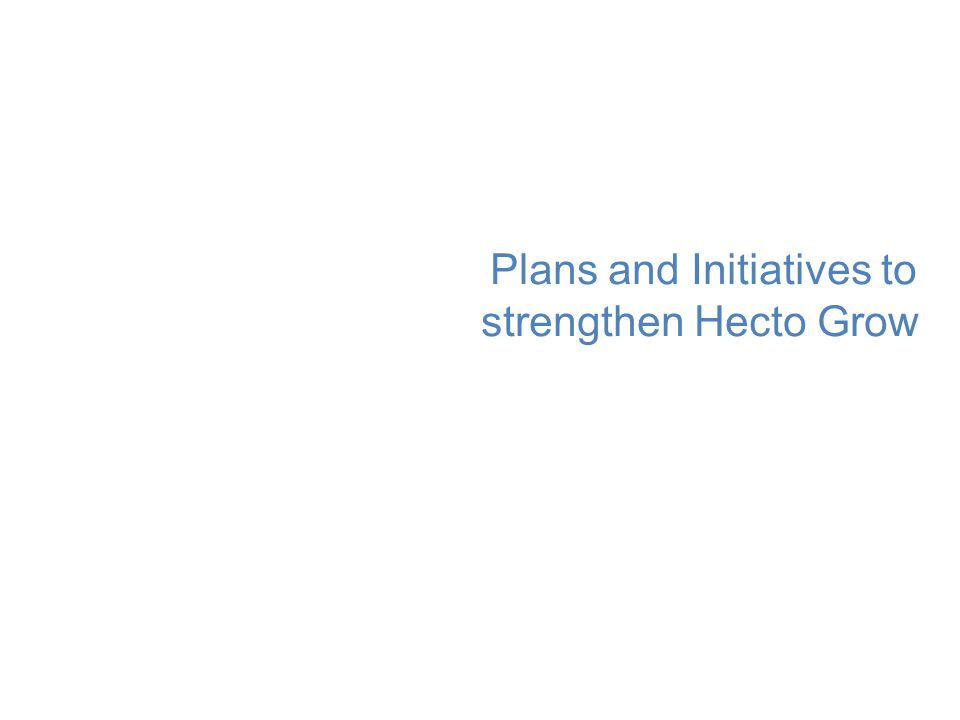 Plans and Initiatives to strengthen Hecto Grow