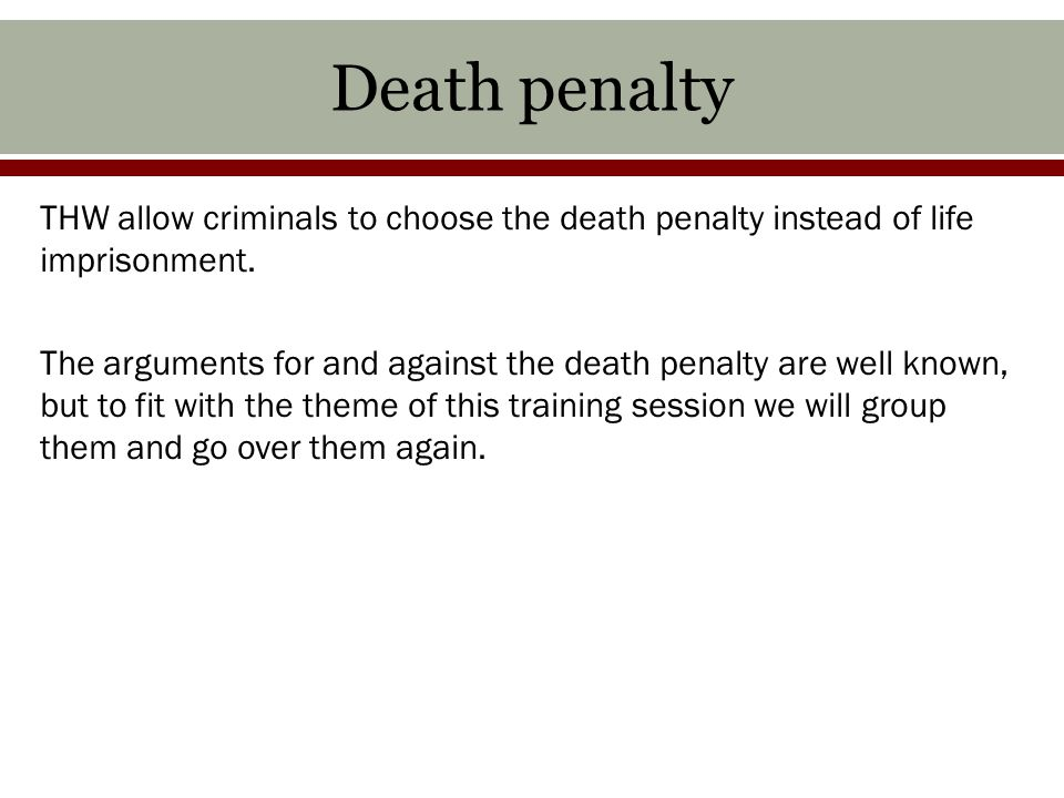 Death penalty THW allow criminals to choose the death penalty instead of life imprisonment.