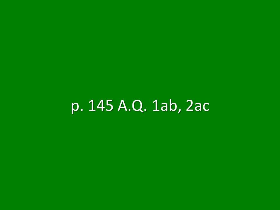 p. 145 A.Q. 1ab, 2ac