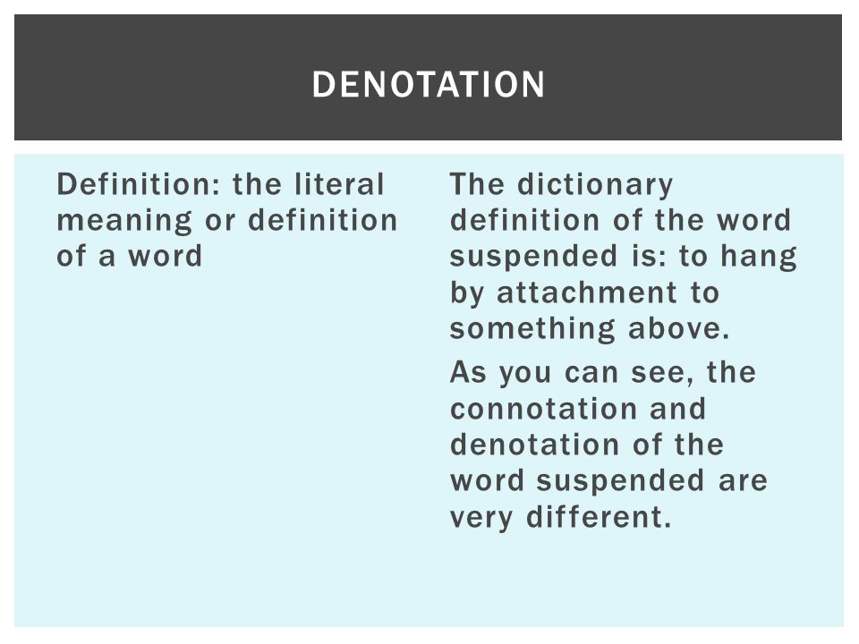 Denotation Definition: the literal meaning or definition of a word