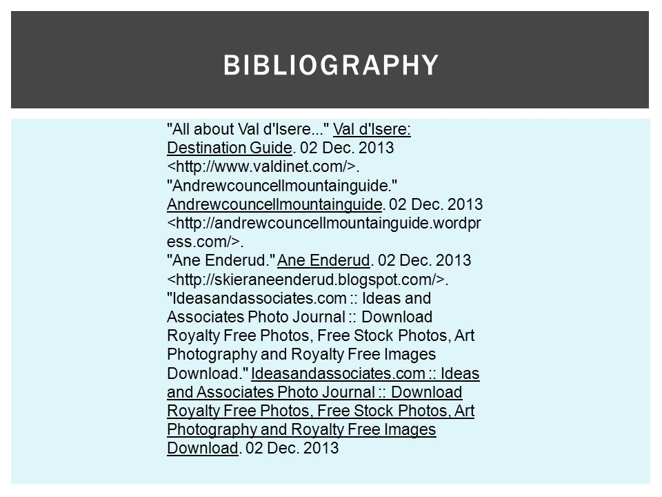 Bibliography All about Val d Isere... Val d Isere: Destination Guide. 02 Dec. 2013 <http://www.valdinet.com/>.