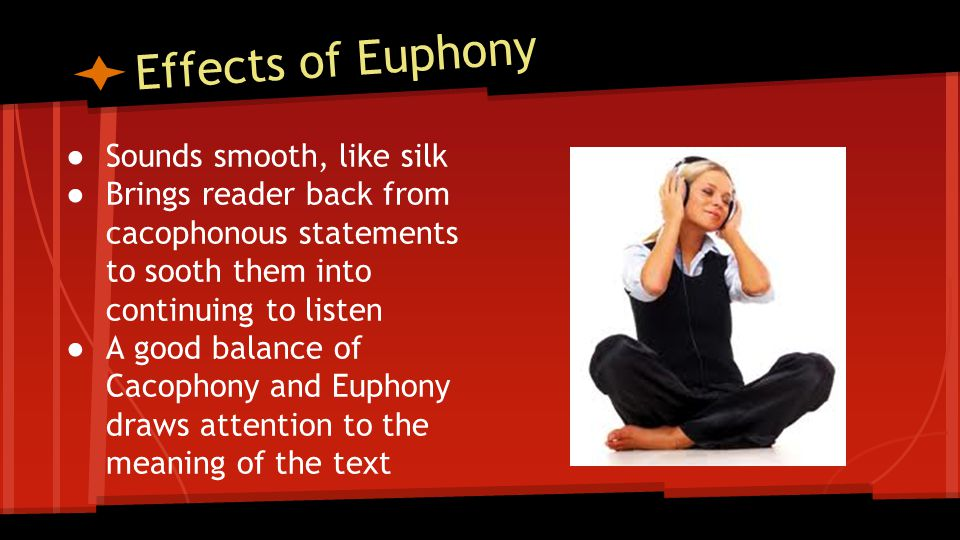 Effects of Euphony Sounds smooth, like silk