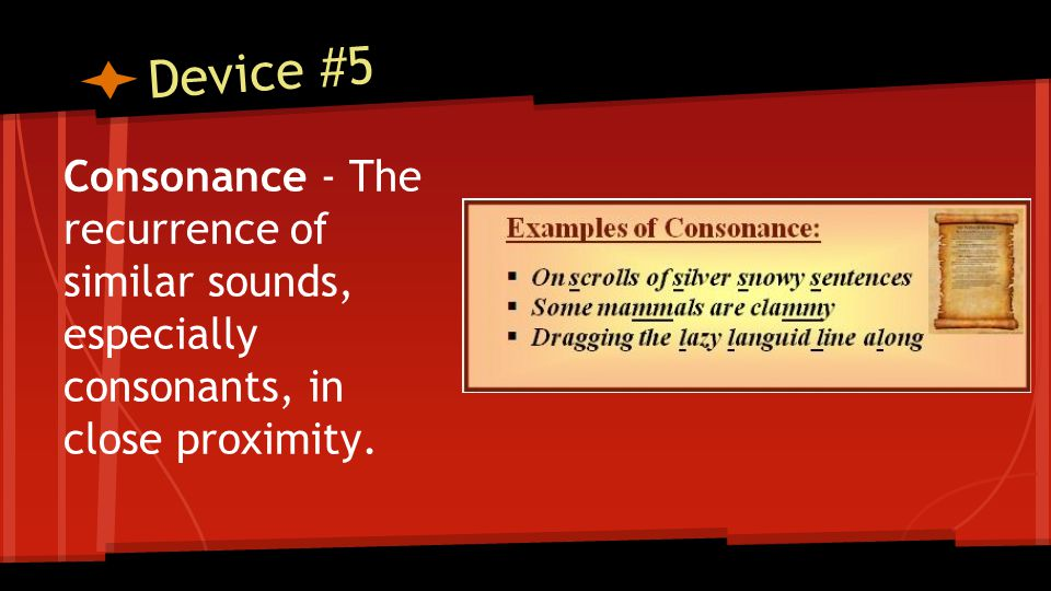 Device #5 Consonance - The recurrence of similar sounds, especially consonants, in close proximity.