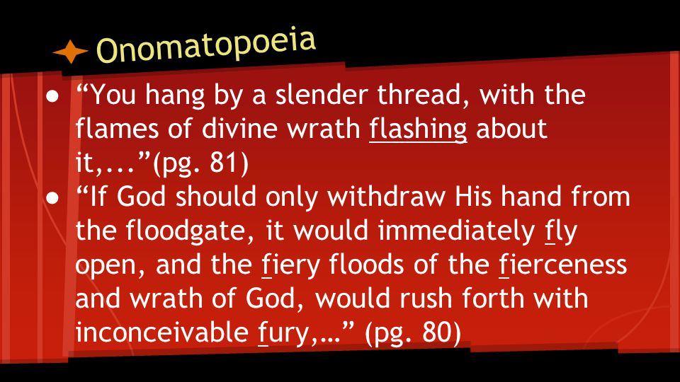 Onomatopoeia You hang by a slender thread, with the flames of divine wrath flashing about it,... (pg. 81)