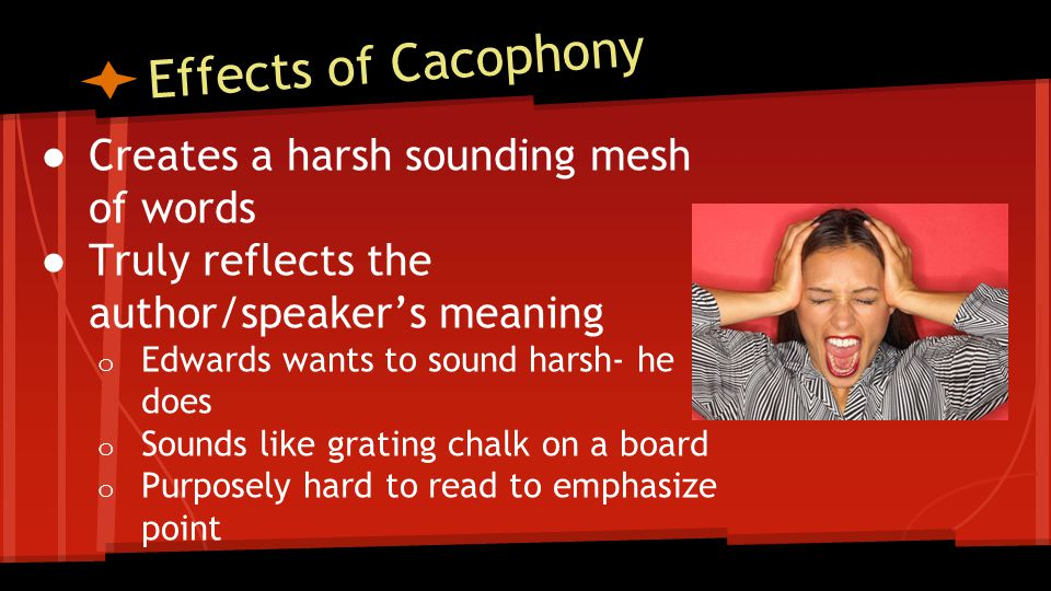 Effects of Cacophony Creates a harsh sounding mesh of words