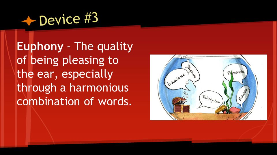 Device #3 Euphony - The quality of being pleasing to the ear, especially through a harmonious combination of words.