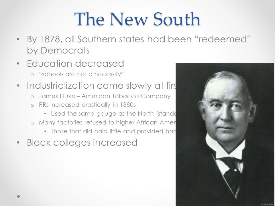 The New South By 1878, all Southern states had been redeemed by Democrats. Education decreased. schools are not a necessity