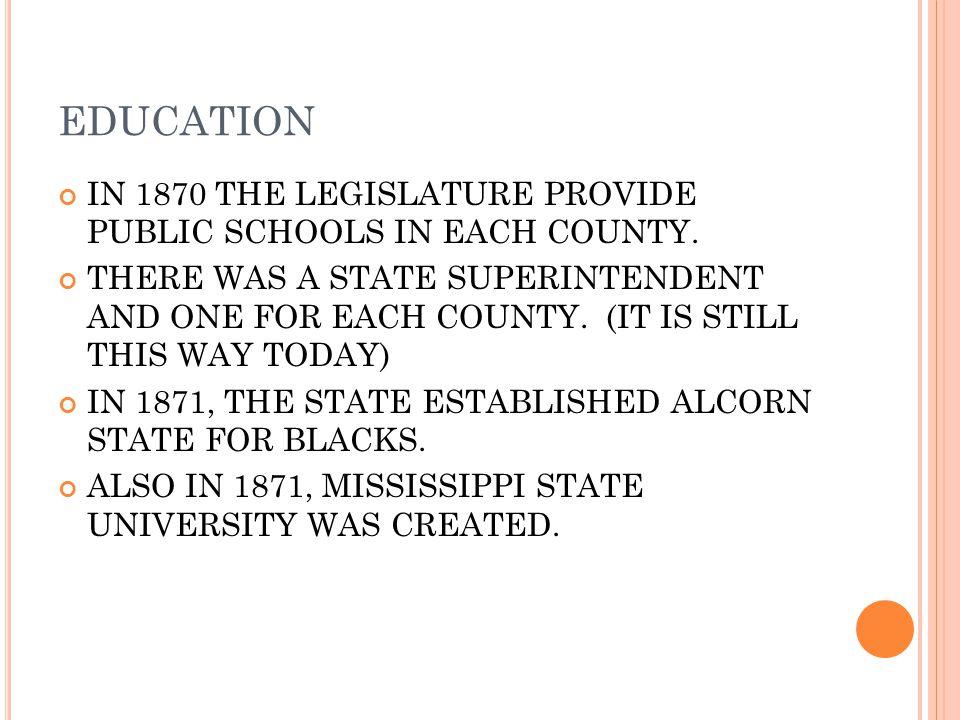 EDUCATION IN 1870 THE LEGISLATURE PROVIDE PUBLIC SCHOOLS IN EACH COUNTY.