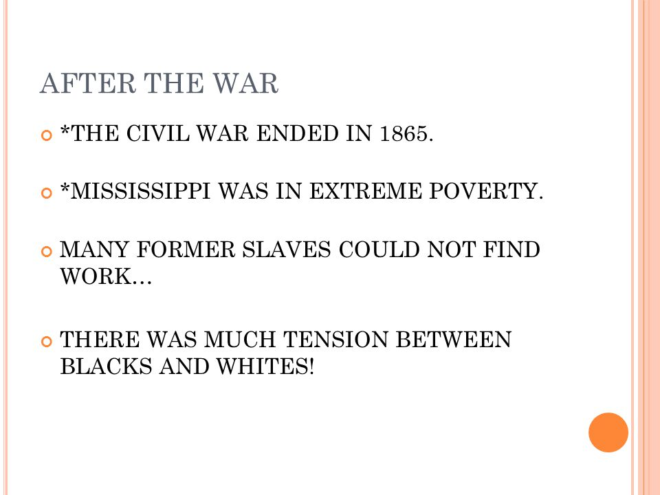 AFTER THE WAR *THE CIVIL WAR ENDED IN 1865.