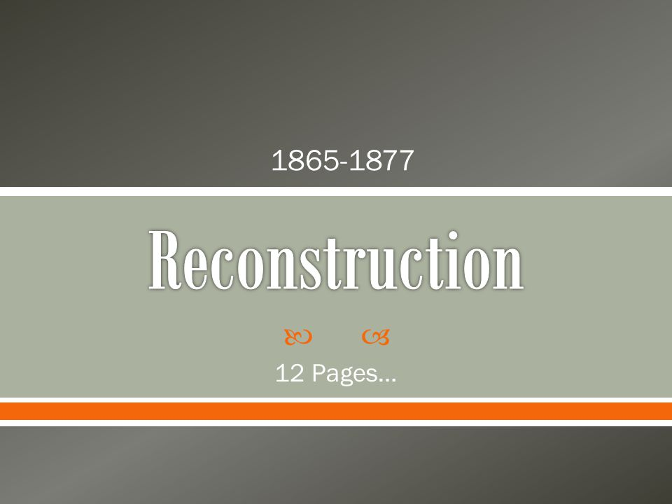 1865-1877 Reconstruction 12 Pages…