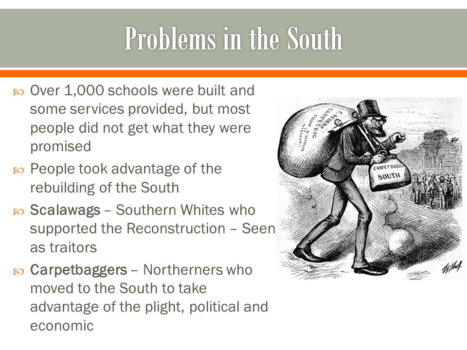 Problems in the South Over 1,000 schools were built and some services provided, but most people did not get what they were promised.
