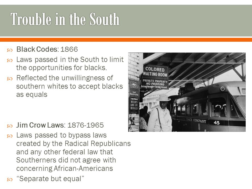 Trouble in the South Black Codes: 1866