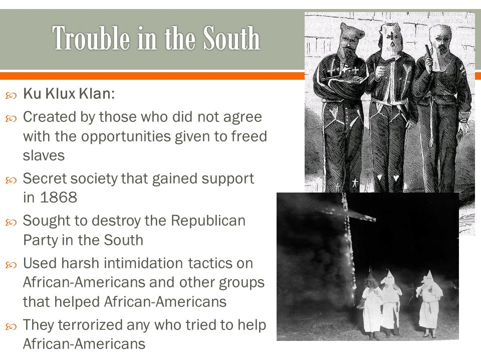Trouble in the South Ku Klux Klan: