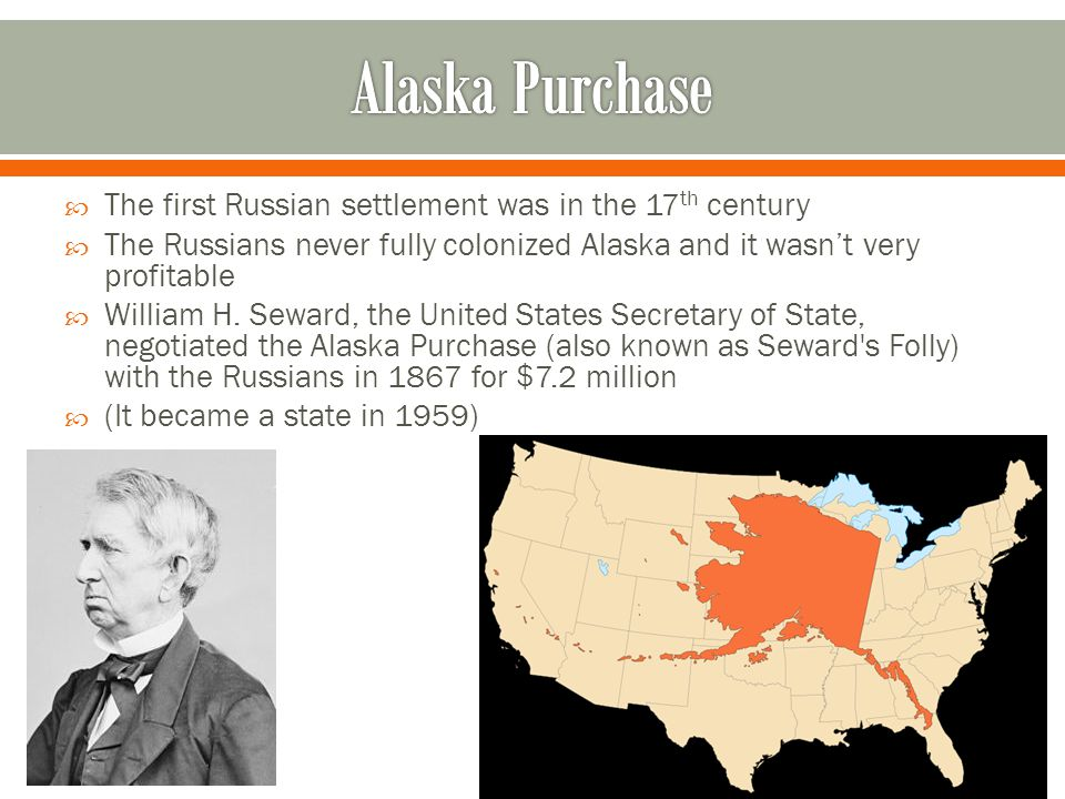 Alaska Purchase The first Russian settlement was in the 17th century