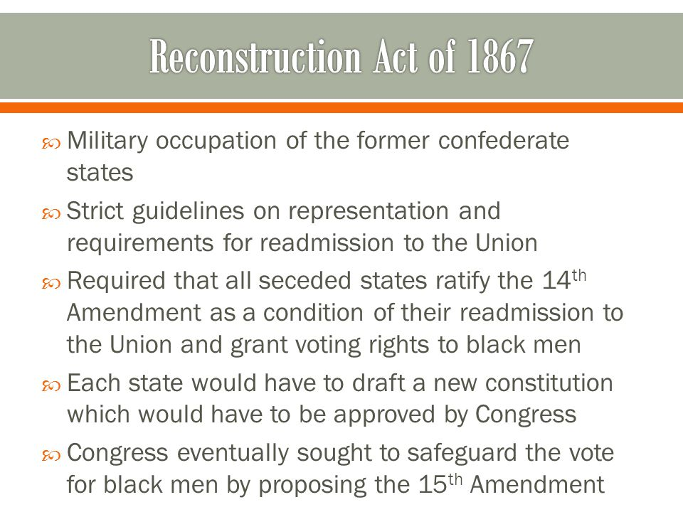 Reconstruction Act of 1867 Military occupation of the former confederate states.