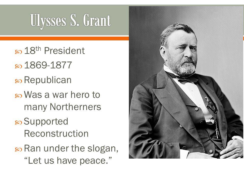 Ulysses S. Grant 18th President 1869-1877 Republican