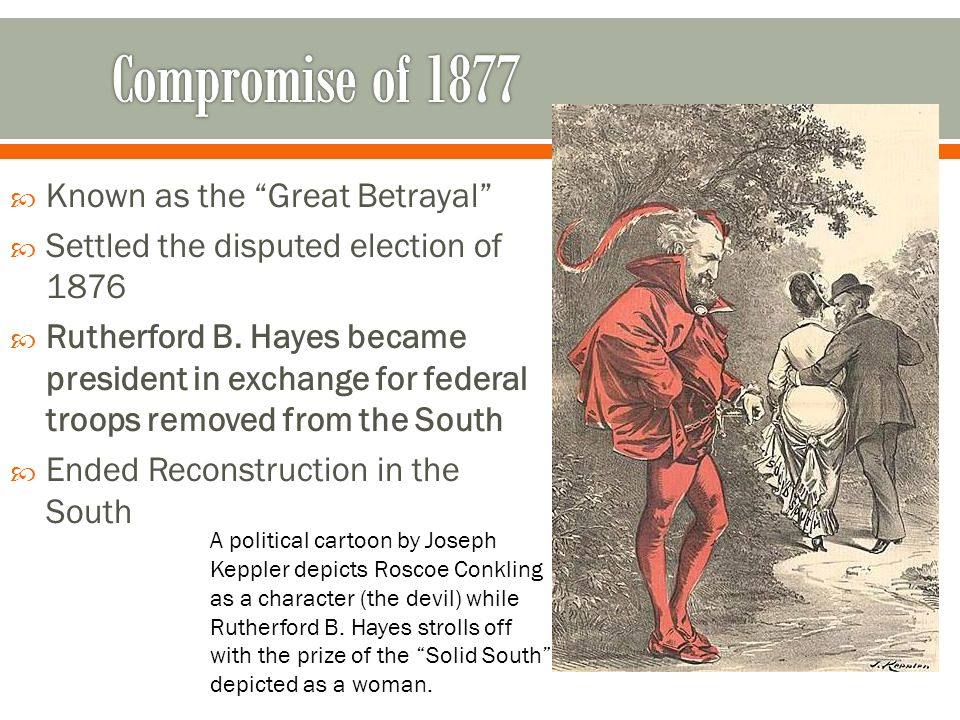 Compromise of 1877 Known as the Great Betrayal