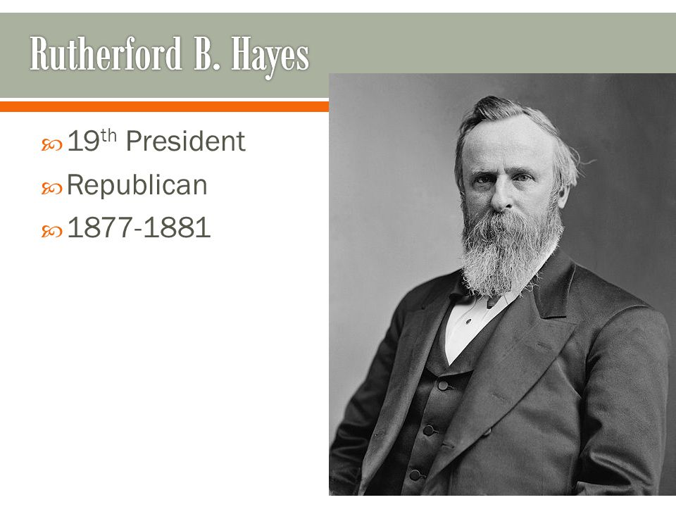 Rutherford B. Hayes 19th President Republican 1877-1881
