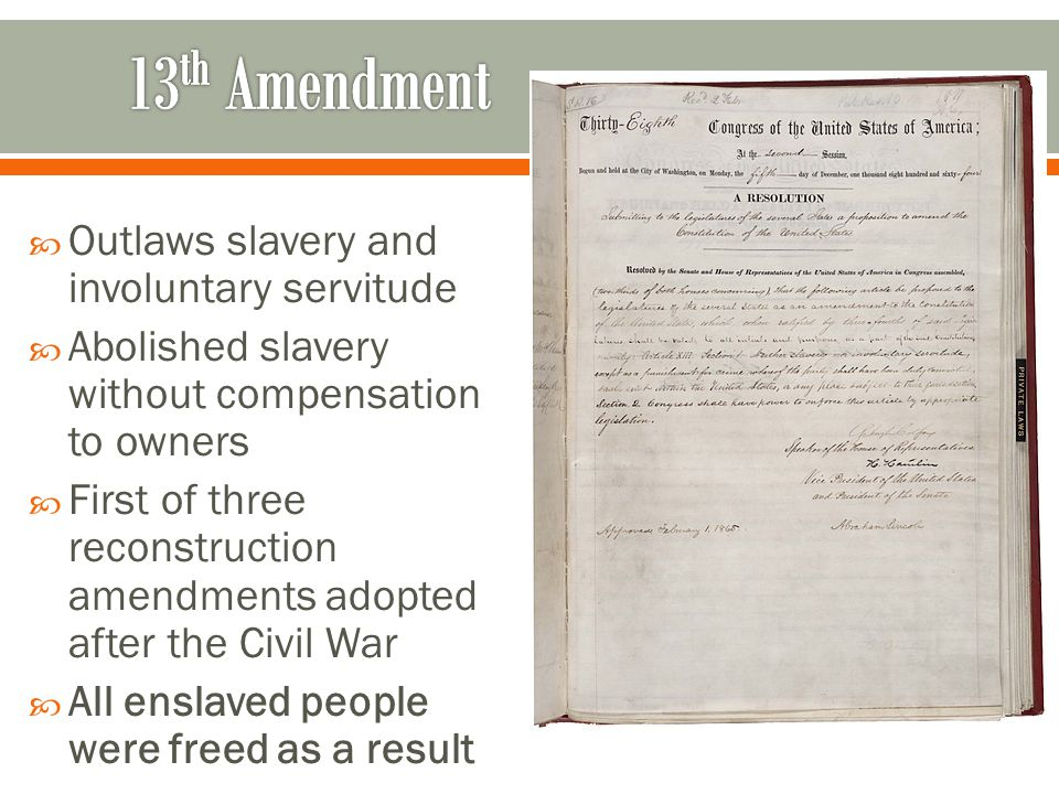 13th Amendment Outlaws slavery and involuntary servitude