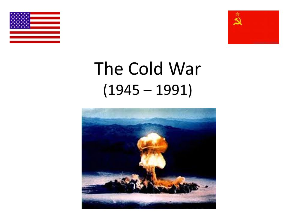 The Cold War (1945 – 1991)