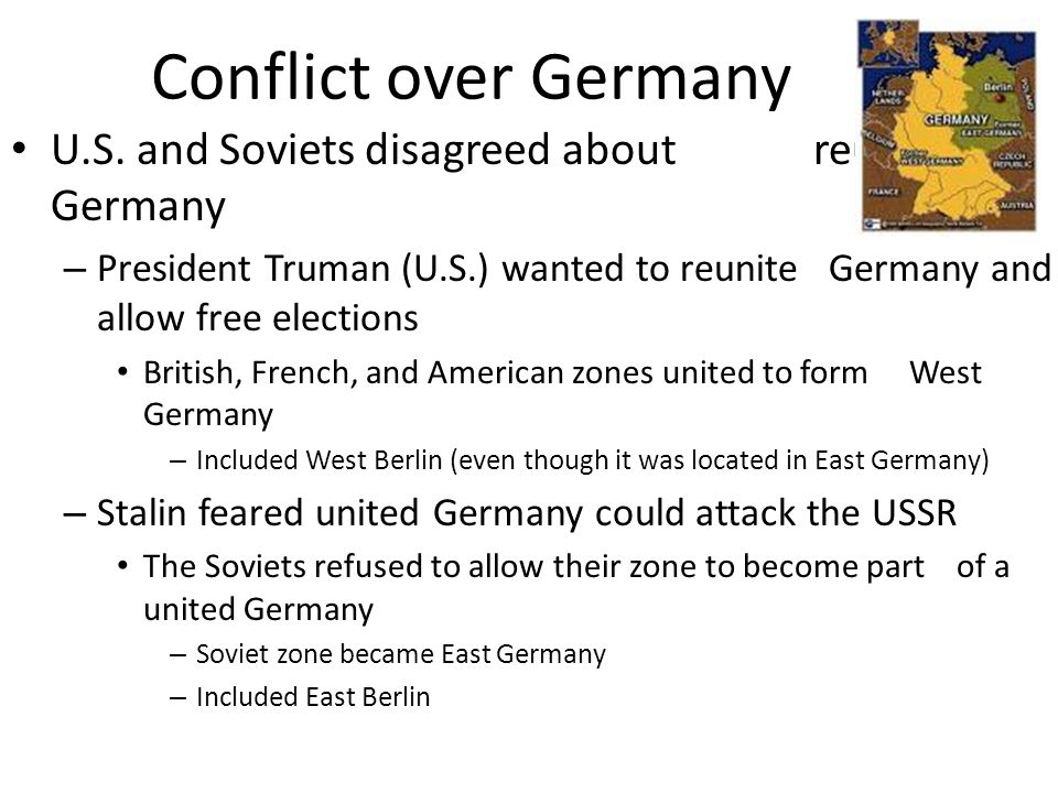Conflict over Germany U.S. and Soviets disagreed about reuniting Germany.