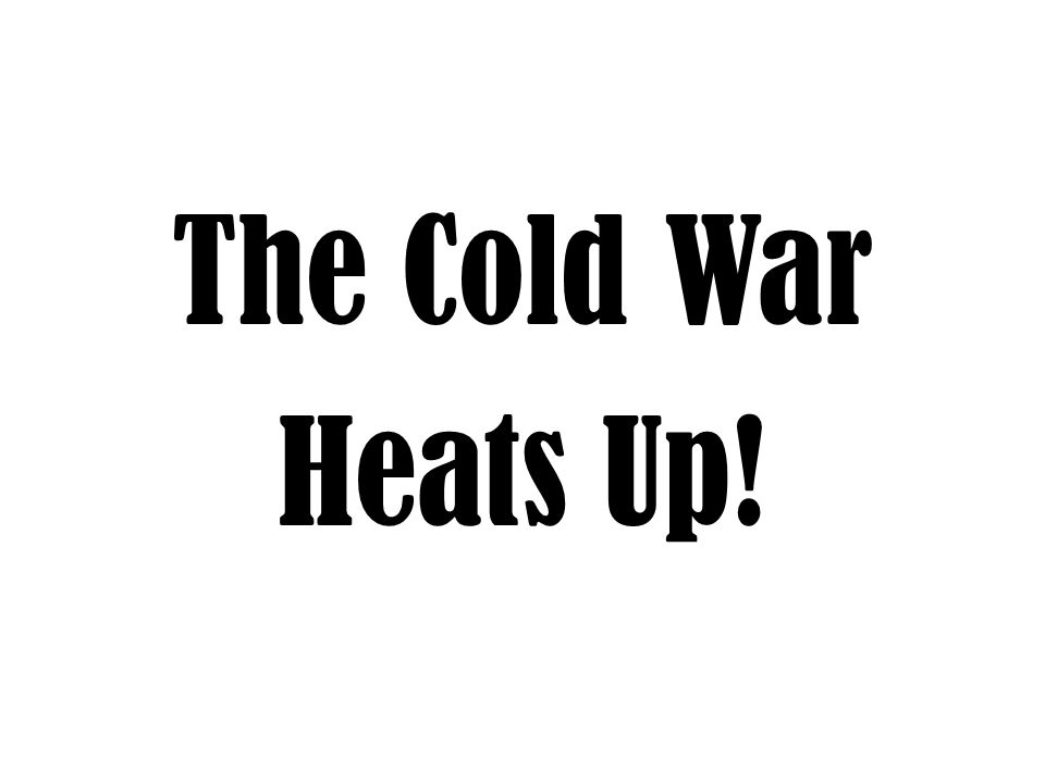 The Cold War Heats Up!