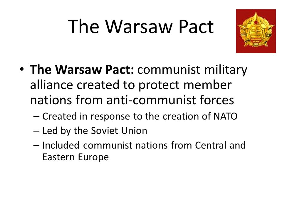 The Warsaw Pact The Warsaw Pact: communist military alliance created to protect member nations from anti-communist forces.